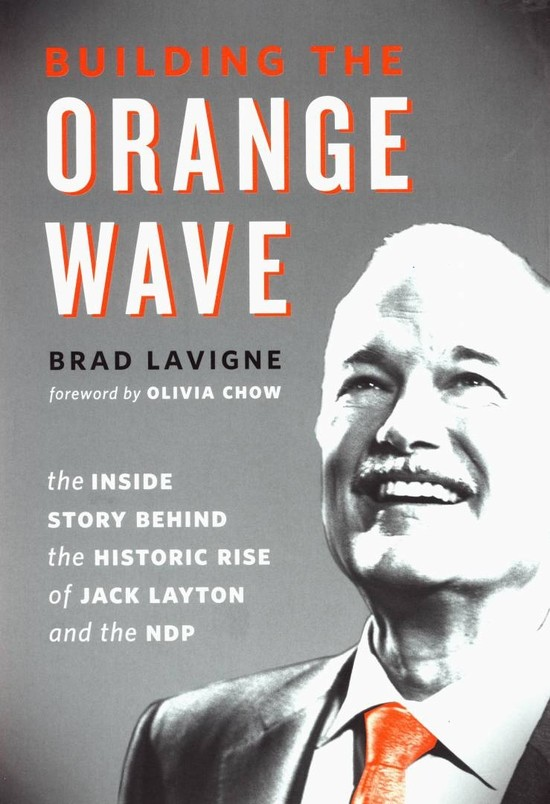 Building the Orange Wave: The Inside Story Behind the Historic Rise of Jack Layton and the NDP (Douglas & McIntyre)