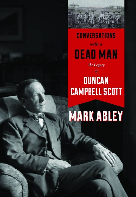 Conversations with a Dead Man: The Legacy of Duncan Campbell Scott  by Mark Abley (Douglas & McIntyre)