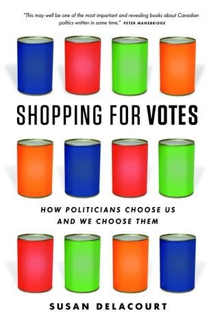 Shopping for Votes: How Politicians Choose Us and We Choose Them – Susan Delacourt (Douglas & McIntyre)