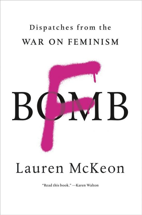 Book Review: F- Bomb • Dispatches from the War on Feminism