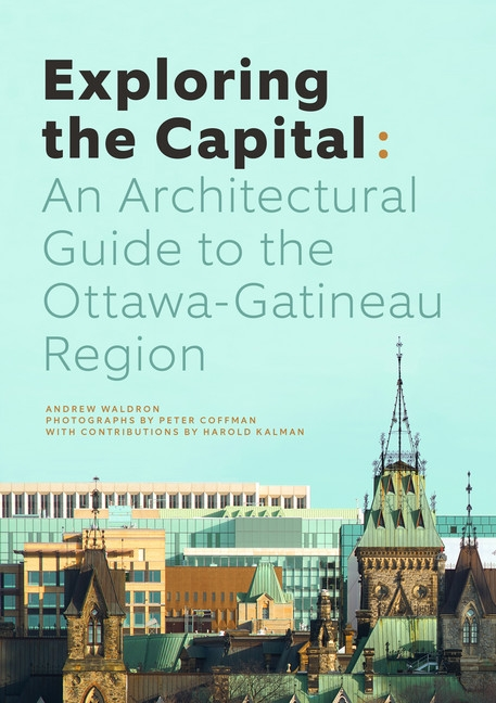 Book Review: Exploring the Capital: An Architectural Guide to the Ottawa-Gatineau Region
