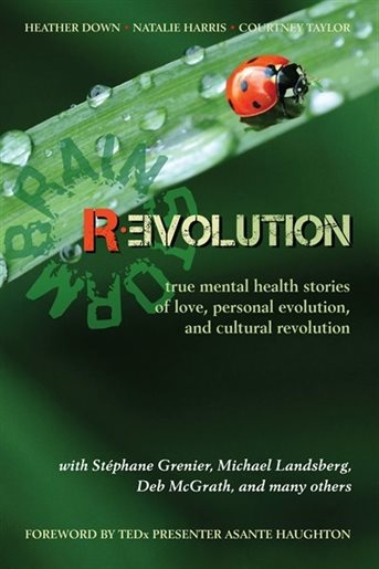 Brainstorm Revolution: true mental health stories of love, personal evolution, and cultural revolution