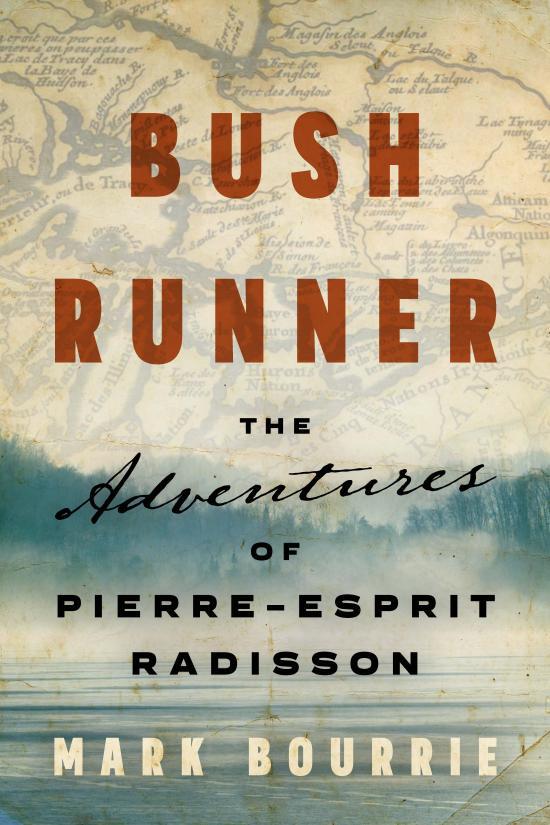 Bush Runner: The Adventures of Pierre-Esprit Radisson