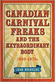 Canadian Carnival Freaks and the Extraordinary Body 1900-1970s