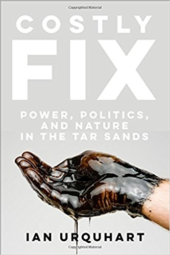 Costly Fix: Power, Politics, and Nature in the Tar Sands