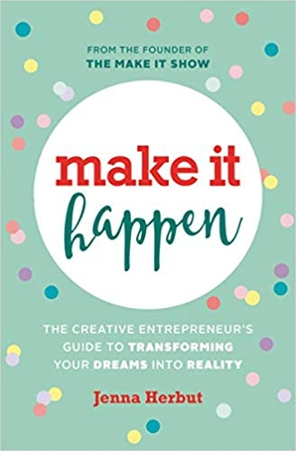 Make it Happen - The Creative Entrepreneur's Guide to Transforming your Dreams into Reality