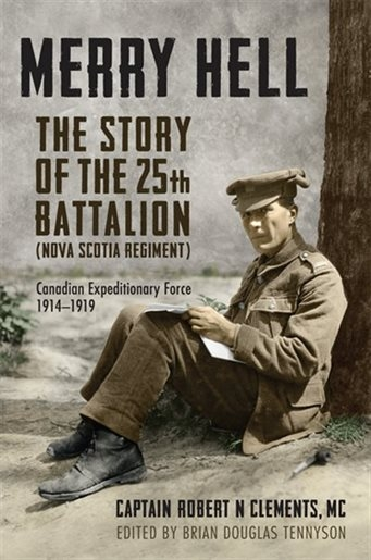 Merry Hell: The Story of the 25th Battalion (Nova Scotia Regiment)