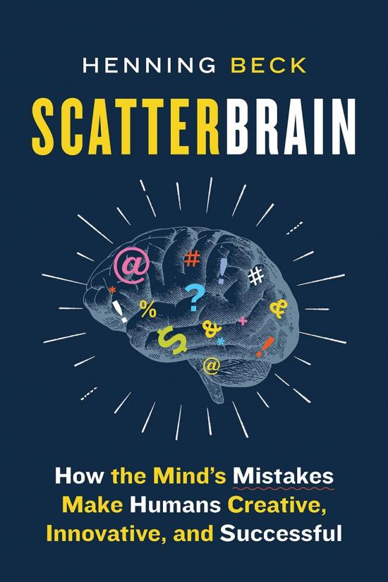 ScatterBrain - How the Mind's Mistakes Make Humans Creative, Innovative, and Successful