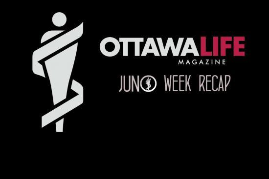 Ottawa Life's JUNO Week Recap