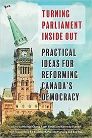 Turning Parliament Inside Out • Practical Ideas for Reforming Canada's Democracy