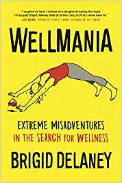 Book Review: Wellmania • Extreme Misadventures in the Search for Wellness