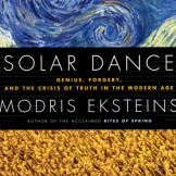 Solar Dance: Genius, Forgery, and the Crisis of Truth in the Modern Age